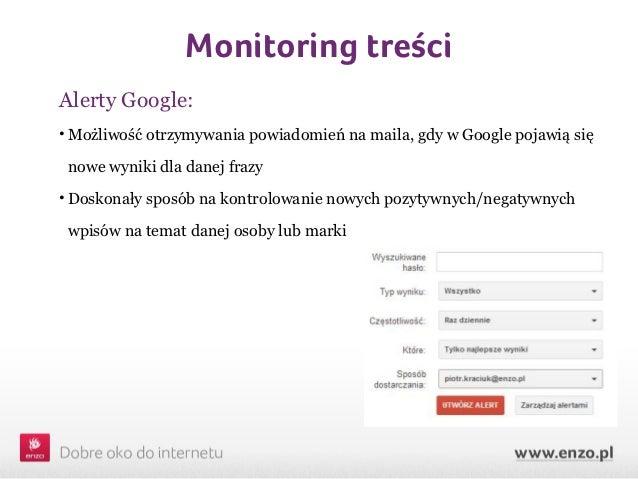 Monitoring treściAlerty Google:• Możliwość otrzymywania powiadomień na maila, gdy w Google pojawią się nowe wyniki dla dan...