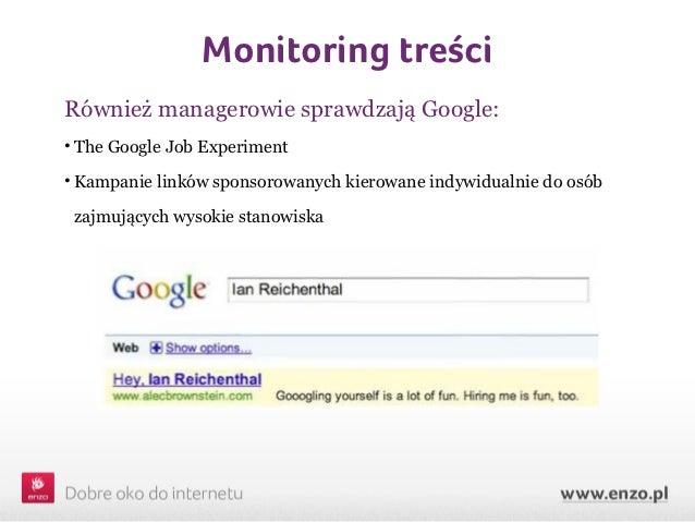 Monitoring treściRównież managerowie sprawdzają Google:• The Google Job Experiment• Kampanie linków sponsorowanych kierowa...