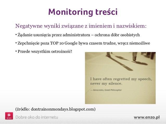 Monitoring treściNegatywne wyniki związane z imieniem i nazwiskiem:• Żądanie usunięcia przez administratora – ochrona dóbr...