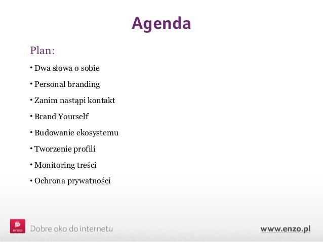 AgendaPlan:• Dwa słowa o sobie• Personal branding• Zanim nastąpi kontakt• Brand Yourself• Budowanie ekosystemu• Tworzenie ...