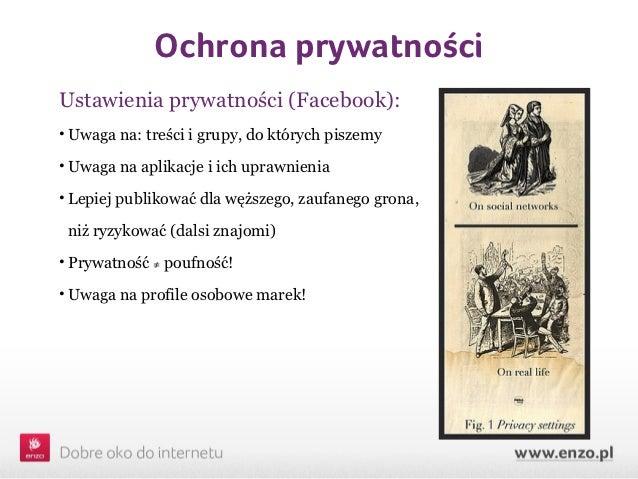 Ochrona prywatnościUstawienia prywatności (Facebook):• Uwaga na: treści i grupy, do których piszemy• Uwaga na aplikacje i ...