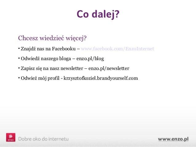 Co dalej?Chcesz wiedzieć więcej?• Znajdź nas na Facebooku – www.facebook.com/EnzoInternet• Odwiedź naszego bloga – enzo.pl...