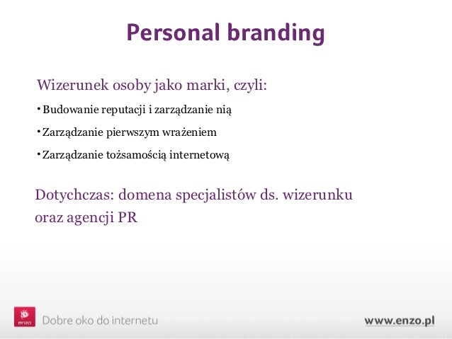 Personal brandingWizerunek osoby jako marki, czyli:• Budowanie reputacji i zarządzanie nią• Zarządzanie pierwszym wrażenie...