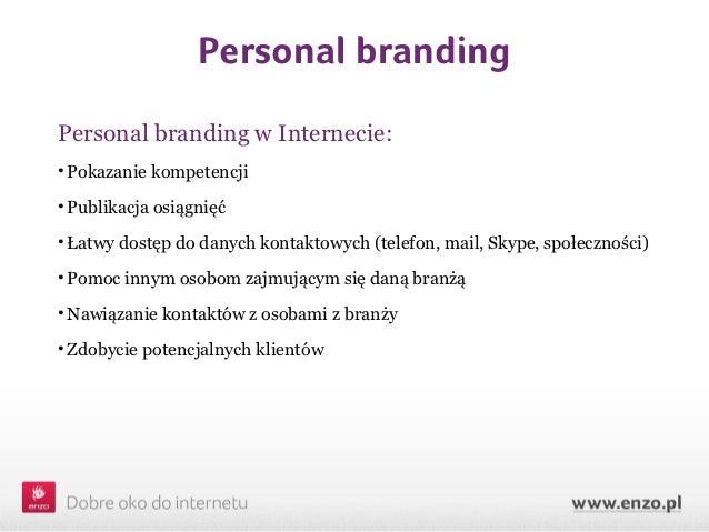 Personal brandingPersonal branding w Internecie:• Pokazanie kompetencji• Publikacja osiągnięć• Łatwy dostęp do danych kont...