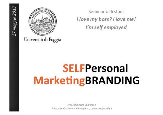 SELFPersonal Seminario di studi I love my boss? I love me! I'm self employed Prof. Giuseppe...