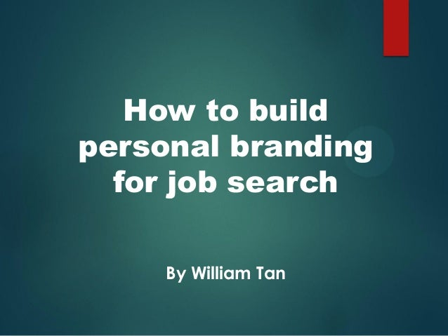 How to build personal branding for job search By William Tan