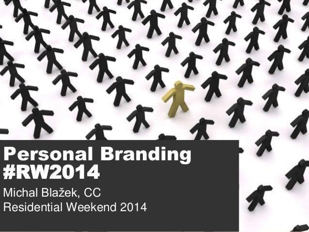 Personal Branding #RW2014 Michal Blažek, CC Residential Weekend 2014