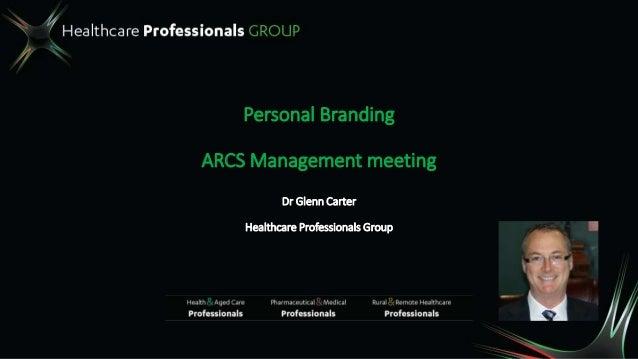Personal Branding ARCS Management meeting Dr Glenn Carter Healthcare Professionals Group