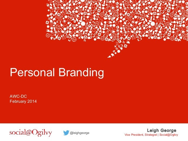 Personal Branding AWC-DC February 2014  @leighgeorge  Leigh George  Vice President, Strategist | Social@Ogilvy