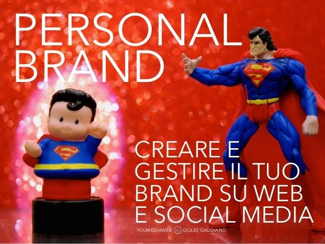 PERSONAL  BRAND  CREARE E  GESTIRE IL TUO  BRAND SU WEB  E SOCIAL MEDIA YOUMEDIAWEB GIULIO GAUDIANO