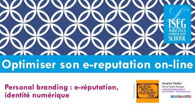 Personalbranding: e-réputation, identité numérique  Optimiser son e-reputationon-line  Amélie Nollet  Social Media Manager...