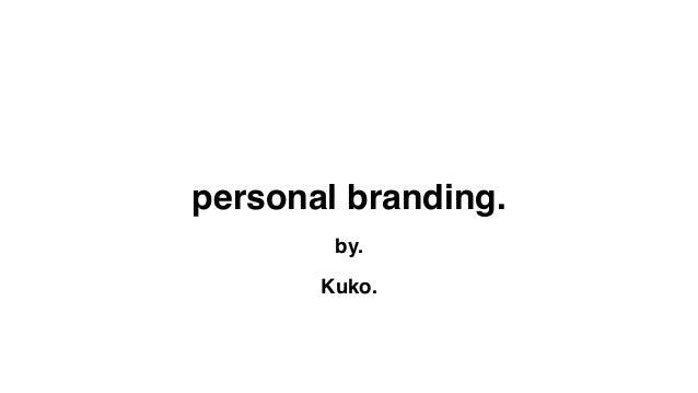 personal branding. by. Kuko.