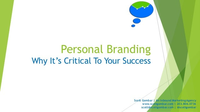 Personal Branding Why It's Critical To Your Success Scott Gombar | An Inbound Marketing Agency www.scottgombar.com | 203.8...