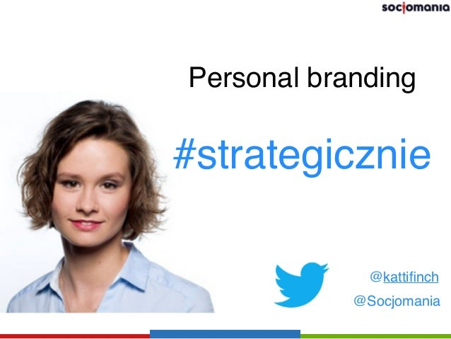 @kattifinch @Socjomania Personal branding #strategicznie