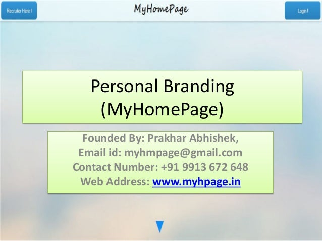 Personal Branding (MyHomePage) Founded By: Prakhar Abhishek, Email id: myhmpage@gmail.com Contact Number: +91 9913 672 648...