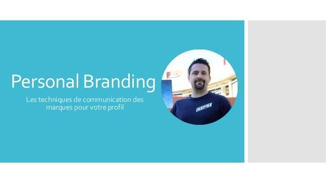 Personal Branding Les techniques de communication des marques pour votre profil