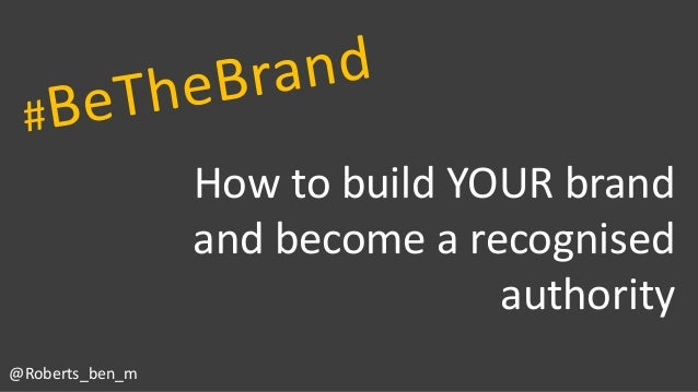 How to build YOUR brand and become a recognised authority @Roberts_ben_m