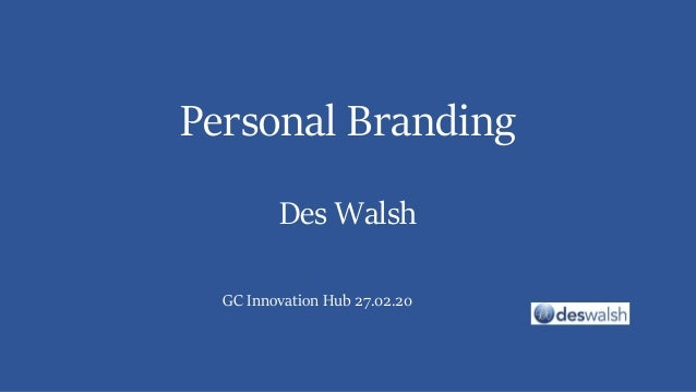 Personal Branding Des Walsh GC Innovation Hub 27.02.20