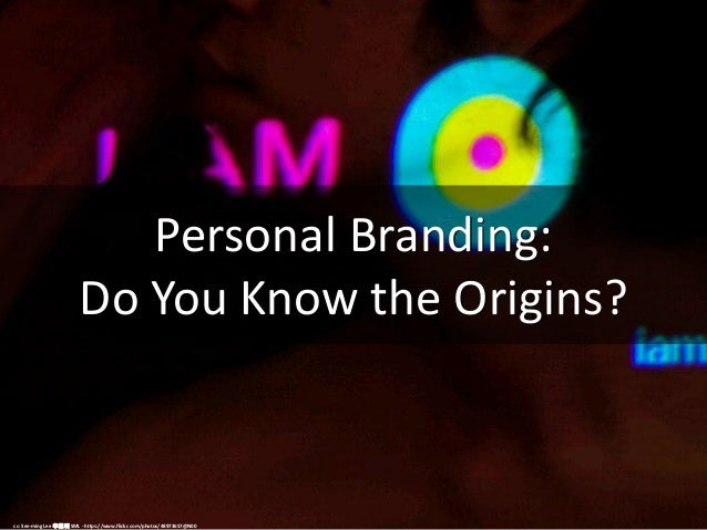 Personal Branding: Do You Know the Origins? cc: See-ming Lee 李思明 SML - https://www.flickr.com/photos/48973657@N00