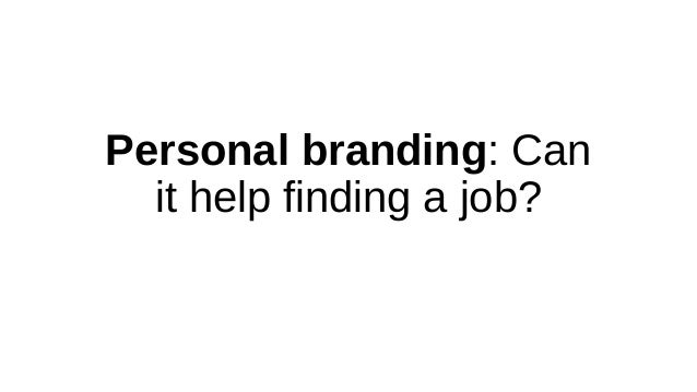 Personal branding: Can it help finding a job?