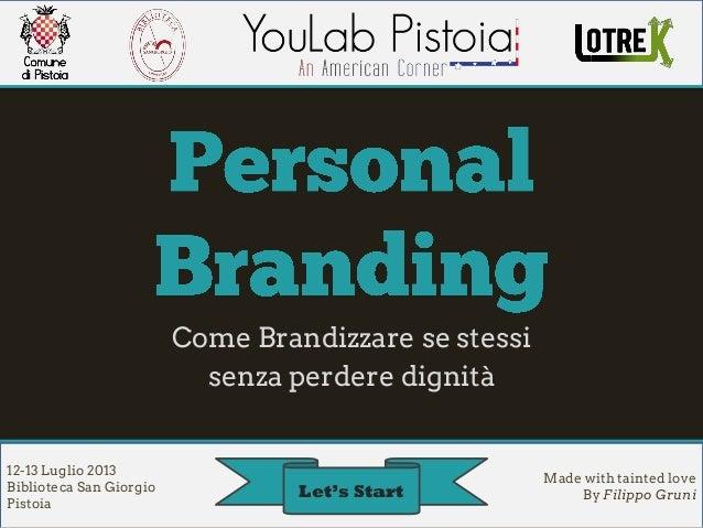 Come Brandizzare se stessi senza perdere dignità 12-13 Luglio 2013 Biblioteca San Giorgio Pistoia Made with tainted love B...