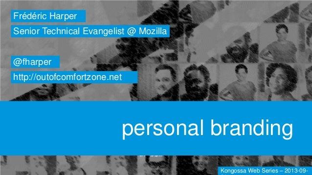 personal branding Frédéric Harper @fharper http://outofcomfortzone.net Senior Technical Evangelist @ Mozilla Kongossa Web ...
