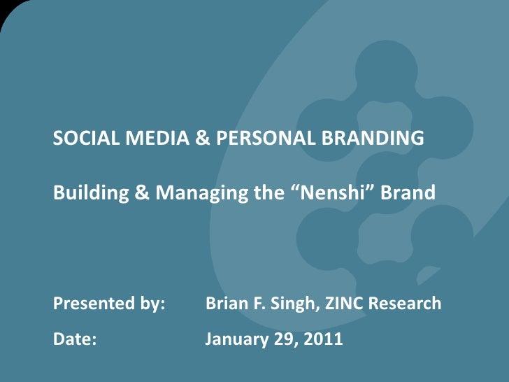 "SOCIAL MEDIA & PERSONAL BRANDINGBuilding & Managing the ""Nenshi"" Brand<br />Presented by:  Brian F. Singh, ZINC Research<b..."