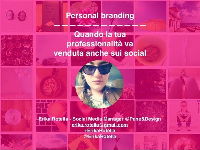 Personal branding ———————————— Quando la tua professionalità va venduta anche sui social Erika Rotella - Social Media Mana...