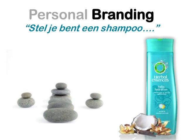 """Personal Branding  """"Stel je bent een shampoo…."""""""