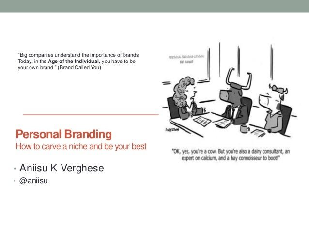 "Personal Branding How to carve a niche and be your best • Aniisu K Verghese • @aniisu ""Big companies understand the import..."