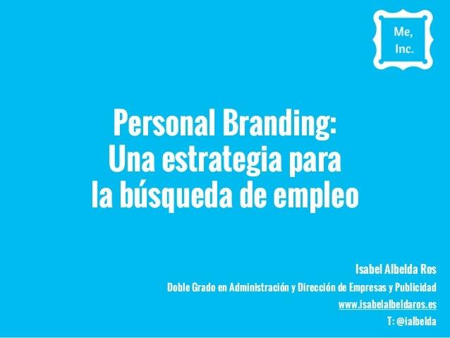 Personal Branding: Una estrategia para la búsqueda de empleo Isabel Albelda Ros Doble Grado en Administración y Dirección ...