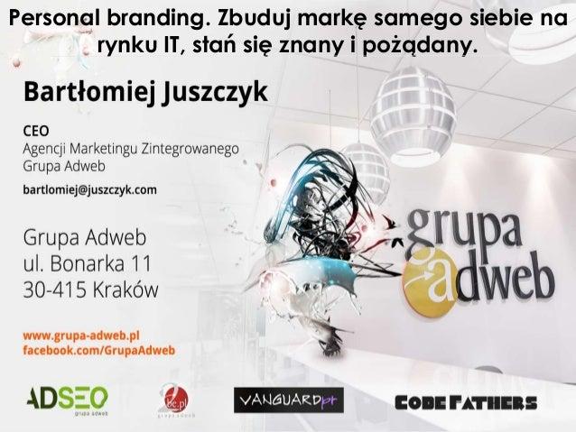 Personal branding. Zbuduj markę samego siebie narynku IT, stań się znany i pożądany.