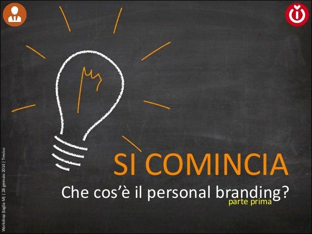 Workshop  (taglia  M)  |  28  gennaio  2014  |  Treviso  SI  COMINCIA  Che  cos'è  il  personal  ...
