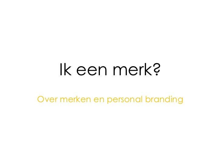 Ik een merk?<br />Over merken en personal branding<br />