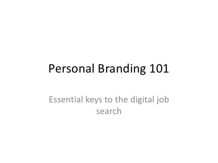 Personal Branding 101<br />Essential keys to the digital job search<br />