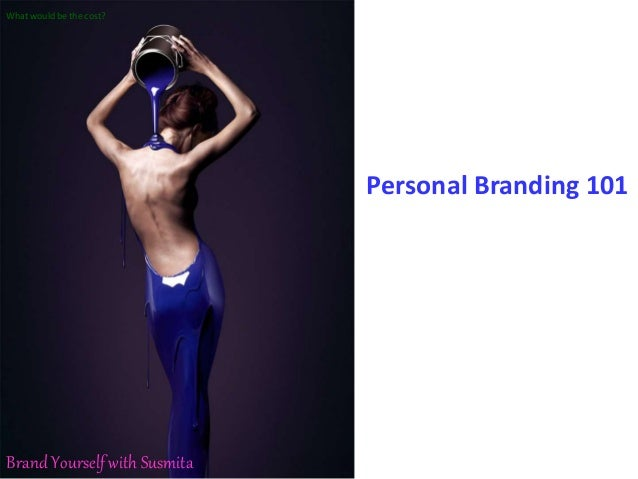 Personal Branding 101 What would be the cost? Brand Yourself with Susmita