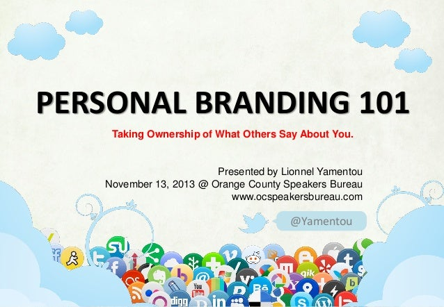 PERSONAL BRANDING 101 Taking Ownership of What Others Say About You.  Presented by Lionnel Yamentou November 13, 2013 @ Or...