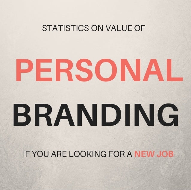 PERSONAL BRANDING STATISTICS ON VALUE OF IF YOU ARE LOOKING FOR A NEWJOB