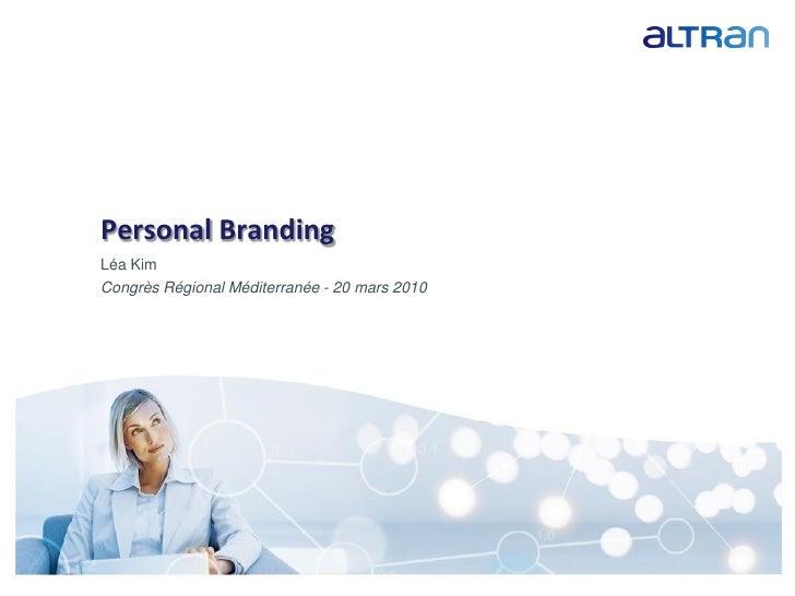 Personal Branding          Léa Kim          Congrès Régional Méditerranée - 20 mars 2010     Presentation title / date / c...