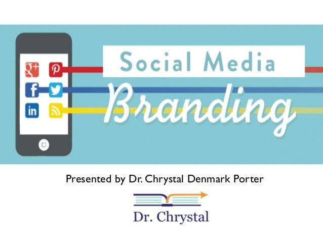 Presented by Dr. Chrystal Denmark Porter