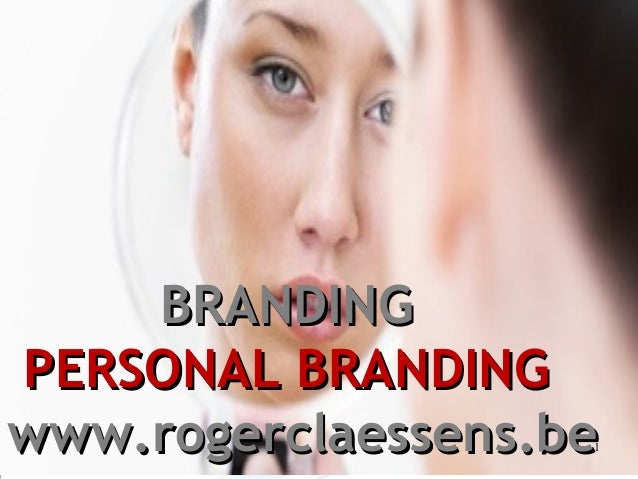 BRANDINGBRANDING PERSONAL BRANDINGPERSONAL BRANDING www.rogerclaessens.bewww.rogerclaessens.be1