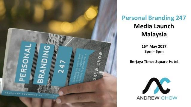 PersonalBranding247 MediaLaunch Malaysia  16thMay2017 3pm-5pm  BerjayaTimesSquareHotel