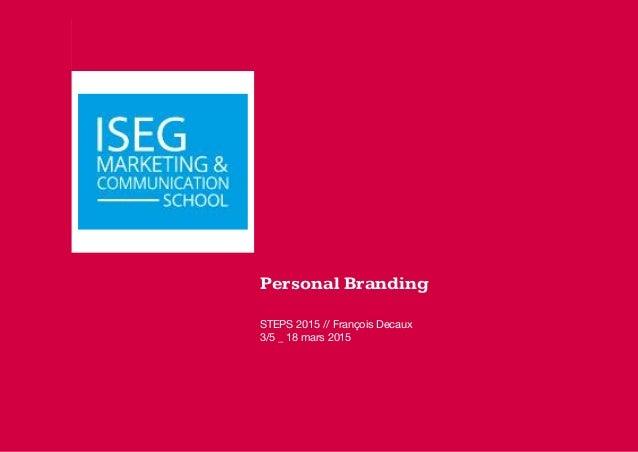 Personal Branding STEPS 2015 // François Decaux 3/5 _ 18 mars 2015