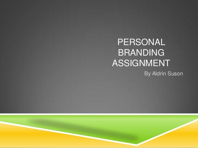 PERSONAL BRANDING ASSIGNMENT By Aldrin Suson