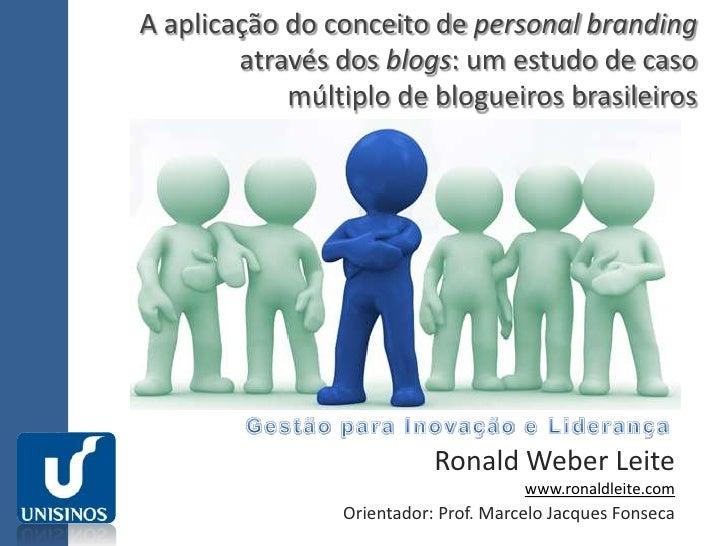 A aplicação do conceito de personalbranding através dos blogs: um estudo de caso múltiplo de blogueiros brasileiros <br /...