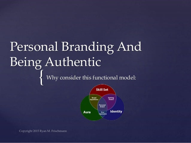 { Personal Branding And Being Authentic Why consider this functional model: