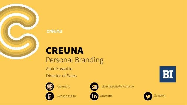 CREUNA  Personal Branding Alain Fassotte Director of Sales creuna.no +47 920 611 16  alain.fassotte@creuna.no AFassotte  S...