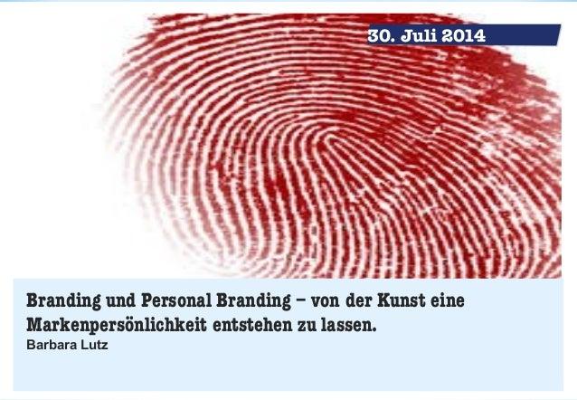 Branding und Personal Branding – von der Kunst eine Markenpersönlichkeit entstehen zu lassen. Barbara Lutz 30. Juli 2014