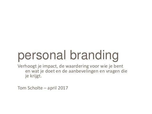 personal branding Verhoogt je impact, de waardering voor wie je bent en wat je doet en de aanbevelingen en vragen die je k...