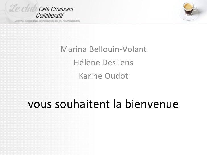 Marina Bellouin-Volant       Hélène Desliens         Karine Oudotvous souhaitent la bienvenue